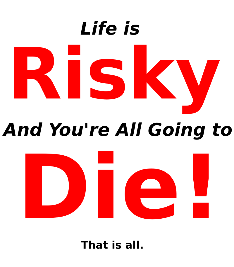 Life is Risky